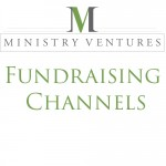 Ministry Ventures–Fundraising Channels
